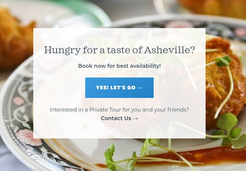 An example of a call to action from Eating Asheville, a food tour company. It says Hungry for a taste of asheville with a button to book a tour.